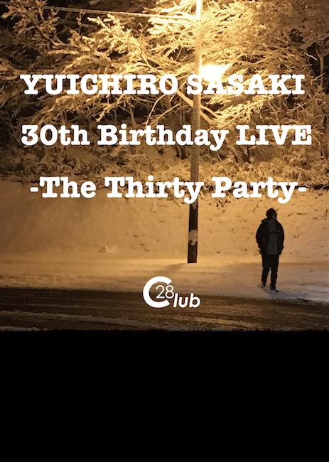 1/13(土) 笹木勇一郎 30th Birthday LIVE『-The Thirty Party-』surpported by 28Club